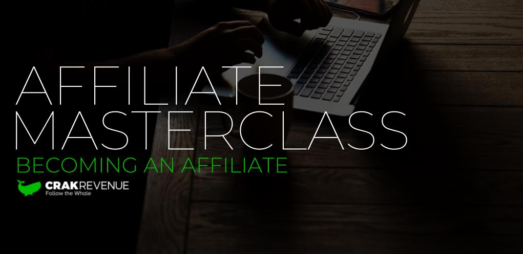 Affiliate masterclass CrakRevenue becoming an affiliate